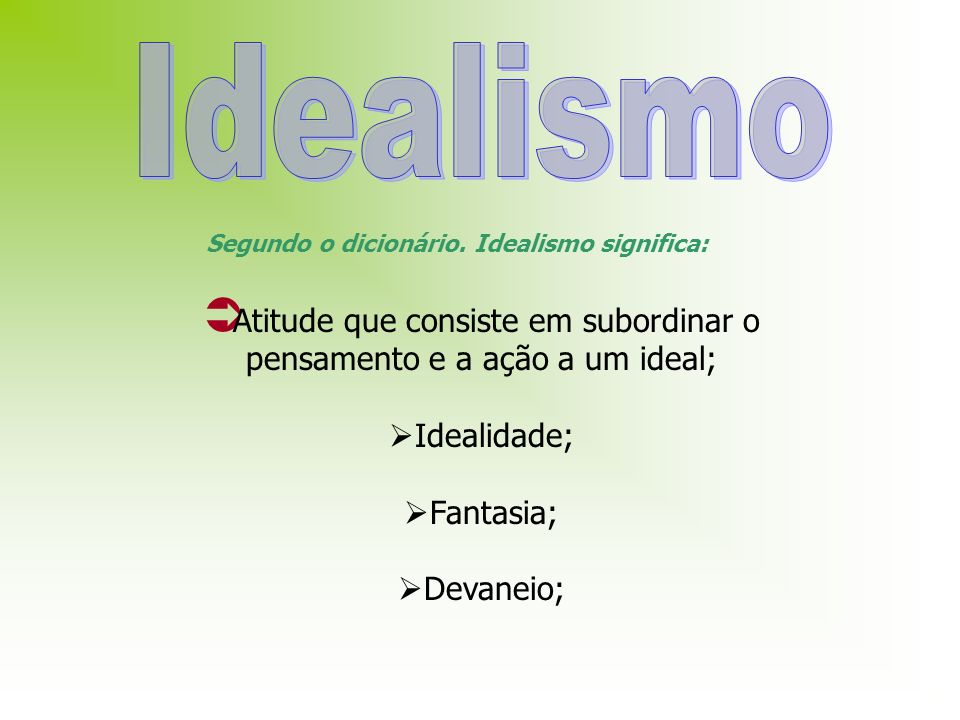 Segundo o dicionário. Idealismo significa: