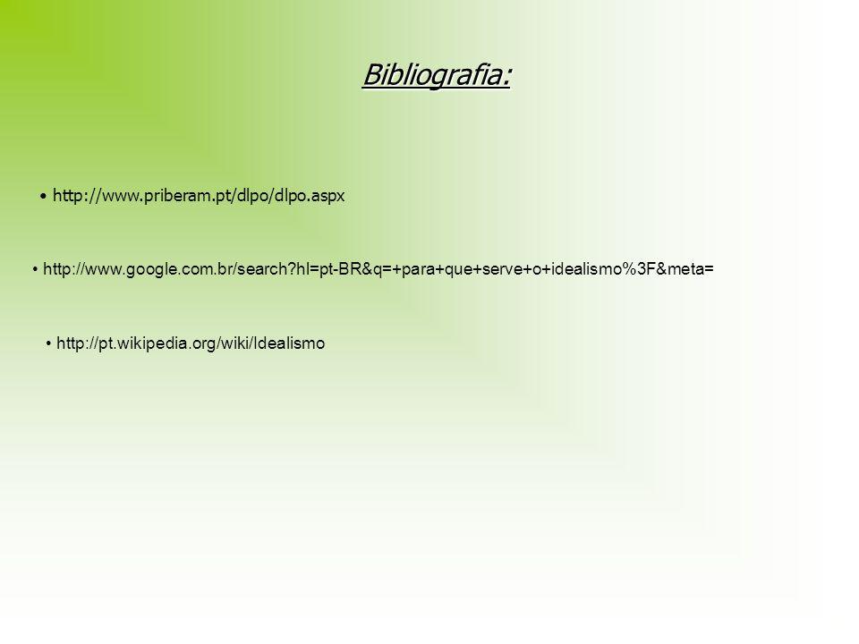 Bibliografia: http://www.priberam.pt/dlpo/dlpo.aspx