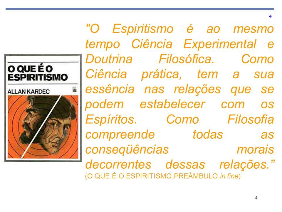 O Espiritismo é ao mesmo tempo Ciência Experimental e Doutrina Filosófica.