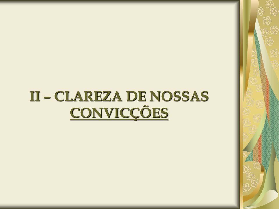 II – CLAREZA DE NOSSAS CONVICÇÕES
