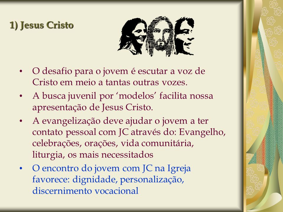 1) Jesus CristoO desafio para o jovem é escutar a voz de Cristo em meio a tantas outras vozes.