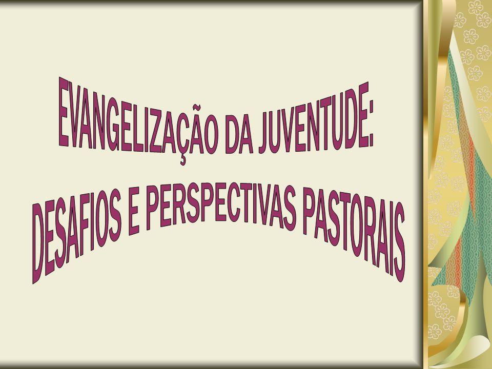 EVANGELIZAÇÃO DA JUVENTUDE: DESAFIOS E PERSPECTIVAS PASTORAIS