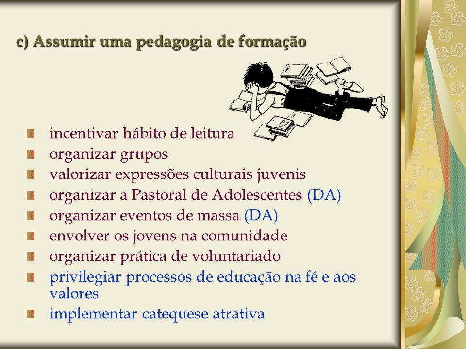 c) Assumir uma pedagogia de formação