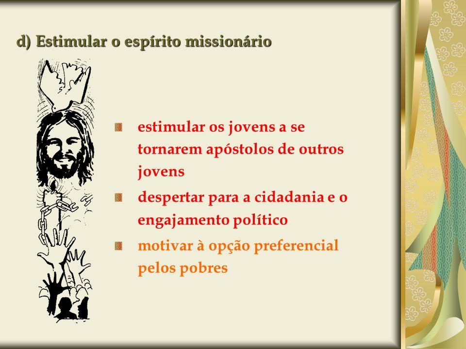 d) Estimular o espírito missionário