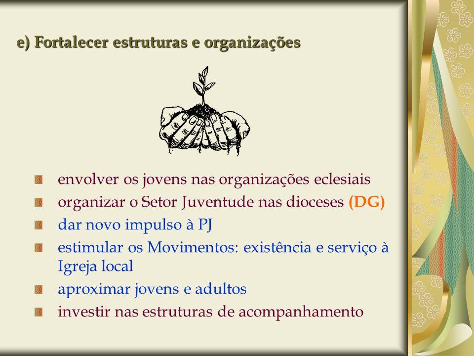 e) Fortalecer estruturas e organizações