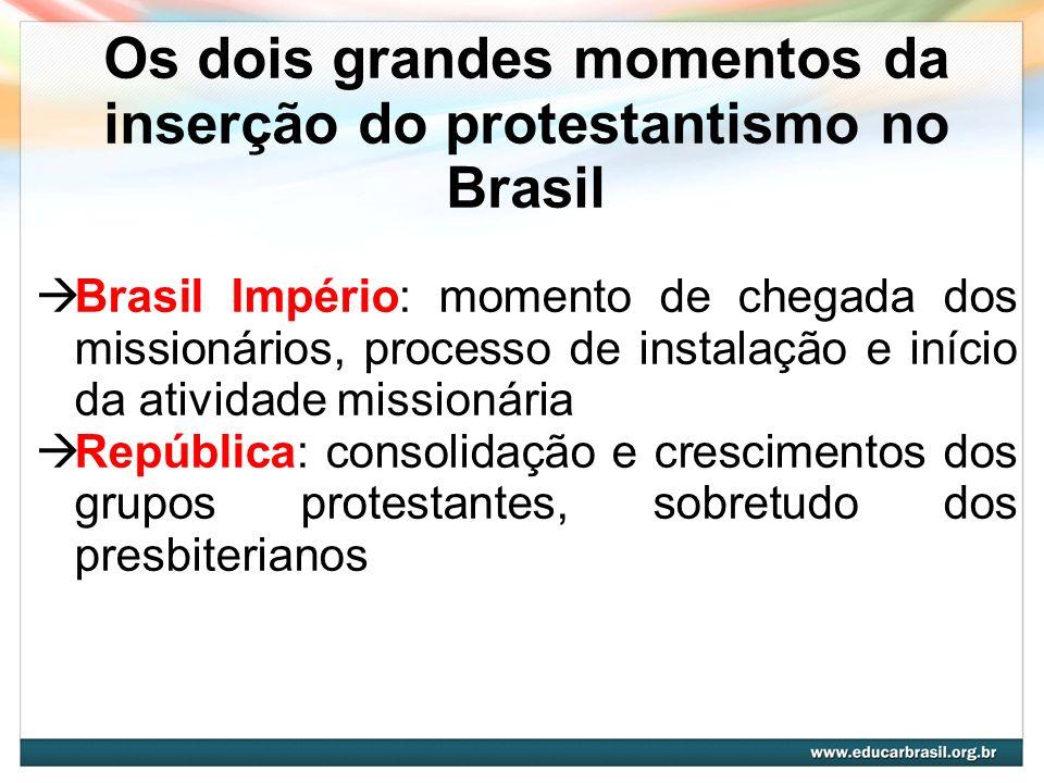 Os dois grandes momentos da inserção do protestantismo no Brasil