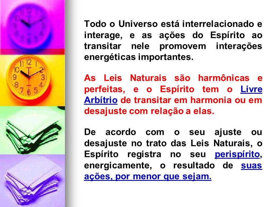 Todo o Universo está interrelacionado e interage, e as ações do Espírito ao transitar nele promovem interações energéticas importantes.