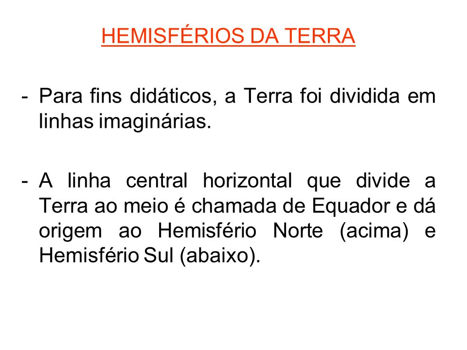 HEMISFÉRIOS DA TERRAPara fins didáticos, a Terra foi dividida em linhas imaginárias.