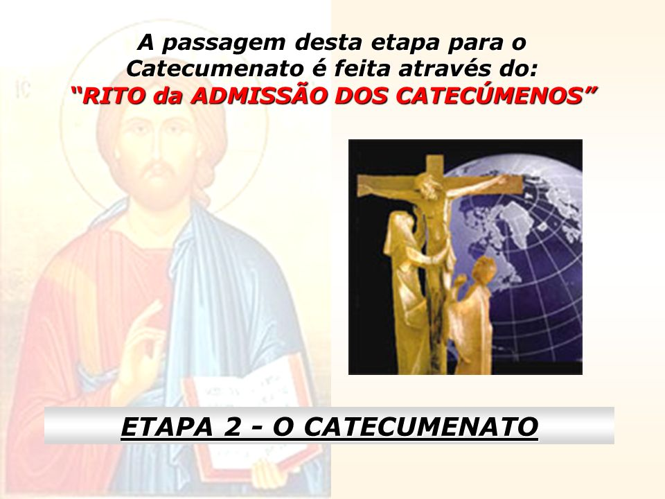 A passagem desta etapa para o Catecumenato é feita através do: