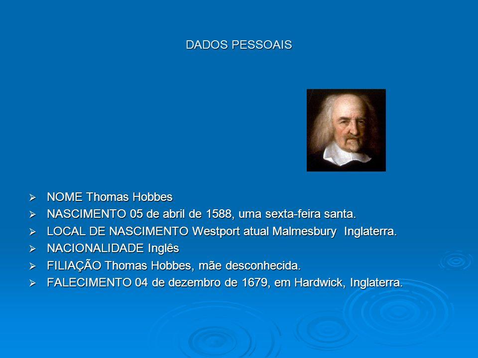 DADOS PESSOAIS NOME Thomas Hobbes. NASCIMENTO 05 de abril de 1588, uma sexta-feira santa.