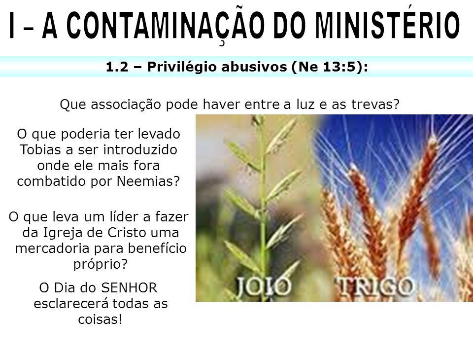 I – A CONTAMINAÇÃO DO MINISTÉRIO 1.2 – Privilégio abusivos (Ne 13:5):