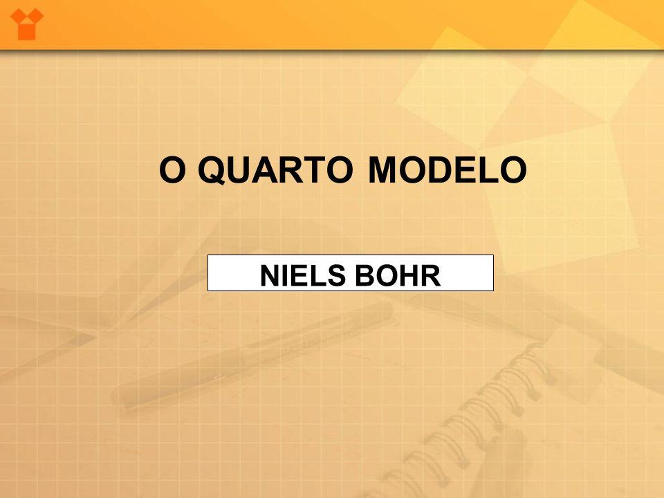 O QUARTO MODELO NIELS BOHR