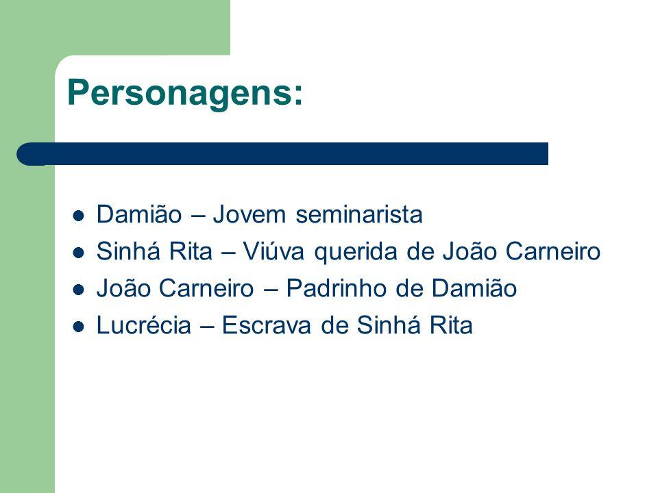 Personagens: Damião – Jovem seminarista