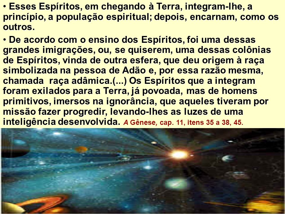 Esses Espíritos, em chegando à Terra, integram-lhe, a princípio, a população espiritual; depois, encarnam, como os outros.