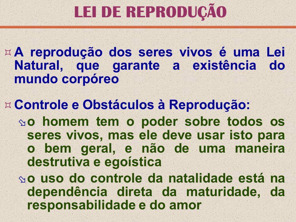 LEI DE REPRODUÇÃO A reprodução dos seres vivos é uma Lei Natural, que garante a existência do mundo corpóreo.