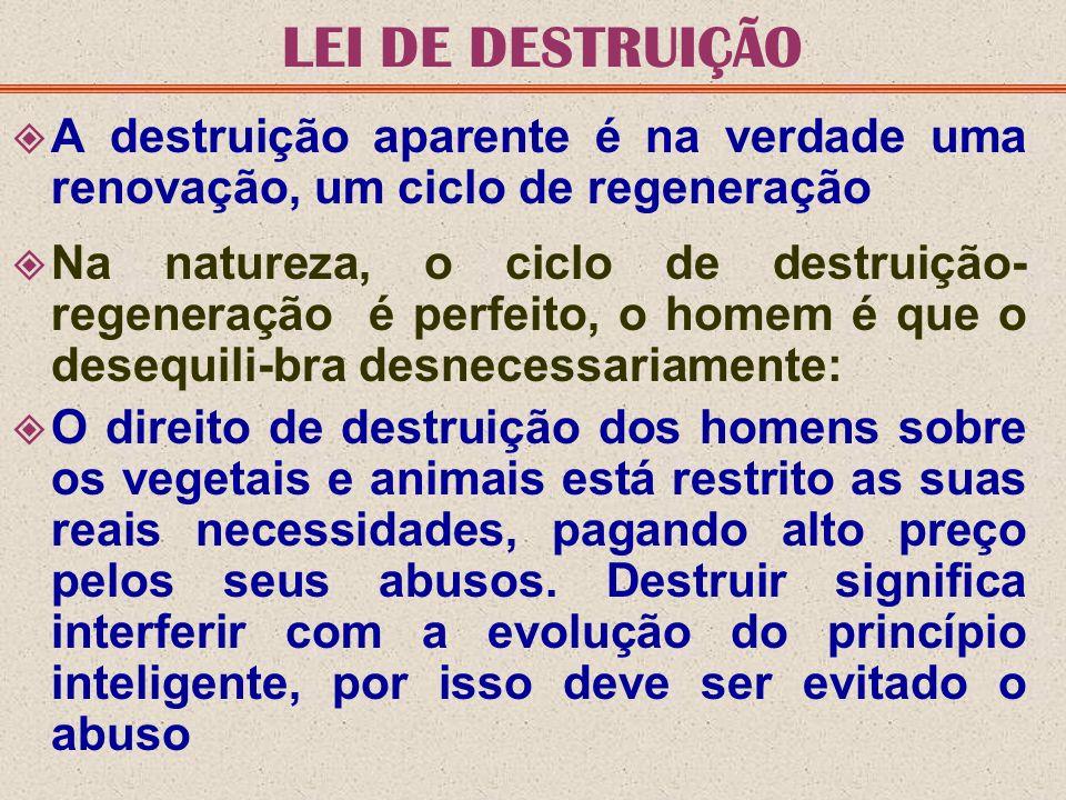 LEI DE DESTRUIÇÃO A destruição aparente é na verdade uma renovação, um ciclo de regeneração.