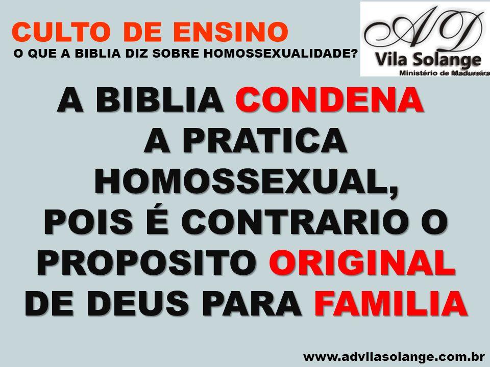 A BIBLIA CONDENA A PRATICA HOMOSSEXUAL, POIS É CONTRARIO O