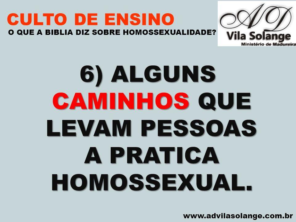 6) ALGUNS CAMINHOS QUE LEVAM PESSOAS A PRATICA HOMOSSEXUAL.