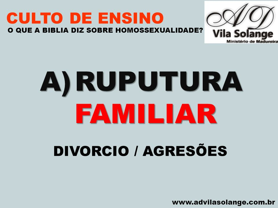 RUPUTURA FAMILIAR CULTO DE ENSINO DIVORCIO / AGRESÕES