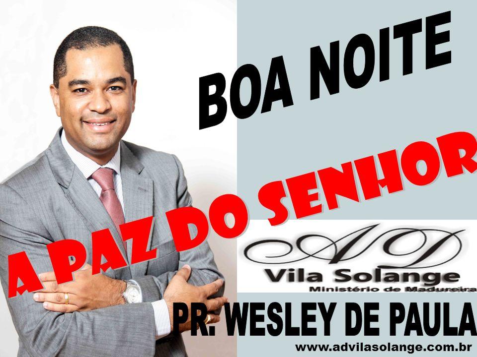 BOA NOITE A PAZ DO SENHOR PR. WESLEY DE PAULA www.advilasolange.com.br