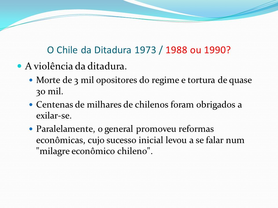 O Chile da Ditadura 1973 / 1988 ou 1990 A violência da ditadura.