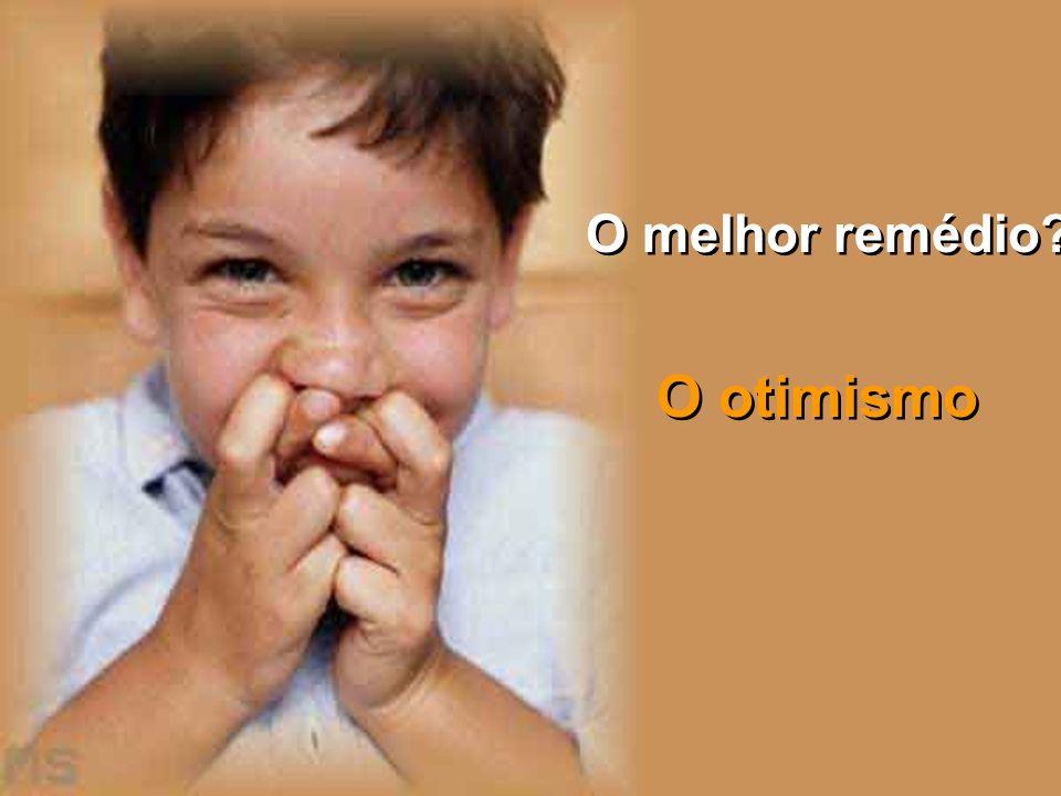 O melhor remédio O otimismo