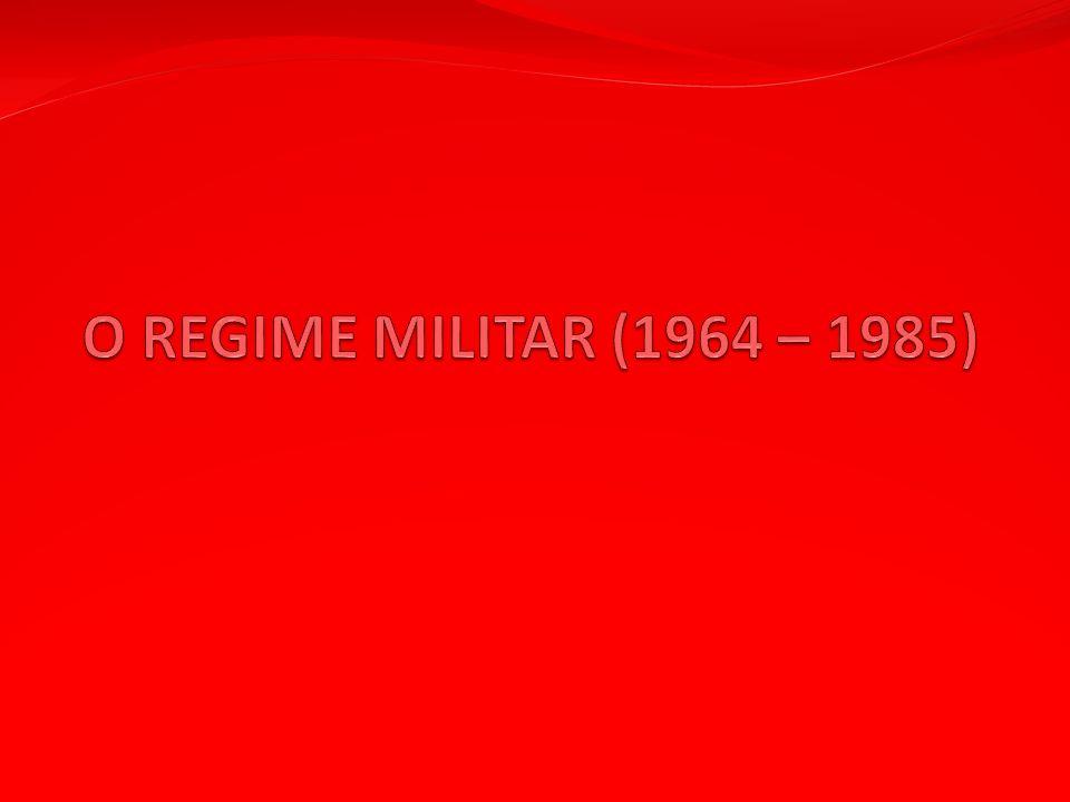 O REGIME MILITAR (1964 – 1985)
