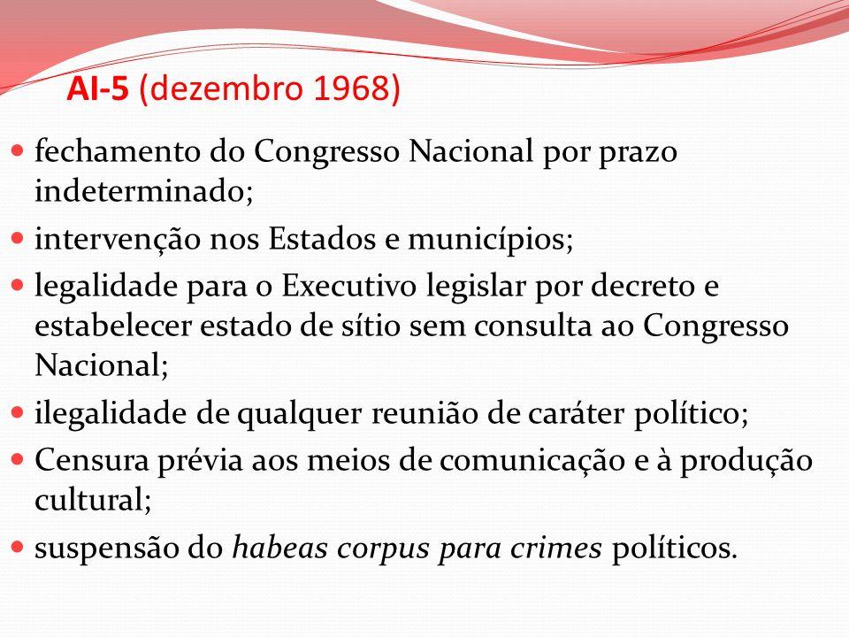 AI-5 (dezembro 1968) fechamento do Congresso Nacional por prazo indeterminado; intervenção nos Estados e municípios;