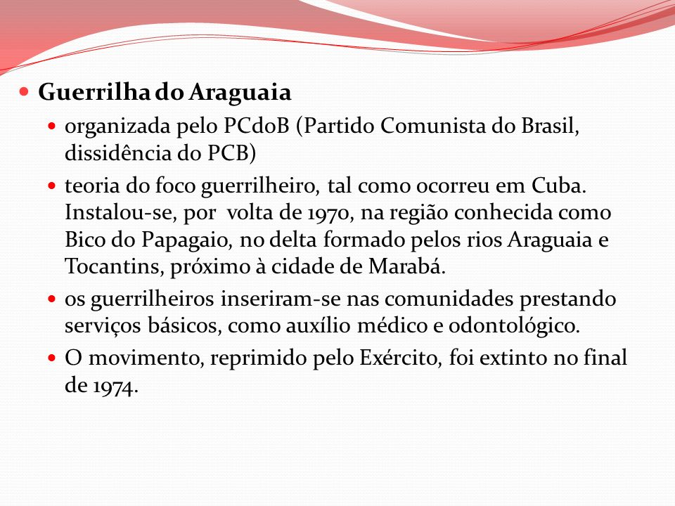Guerrilha do Araguaia organizada pelo PCdoB (Partido Comunista do Brasil, dissidência do PCB)
