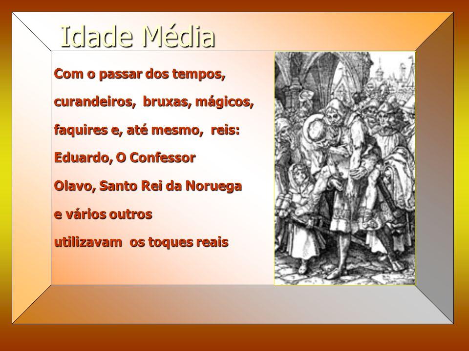 Idade Média Com o passar dos tempos, curandeiros, bruxas, mágicos,