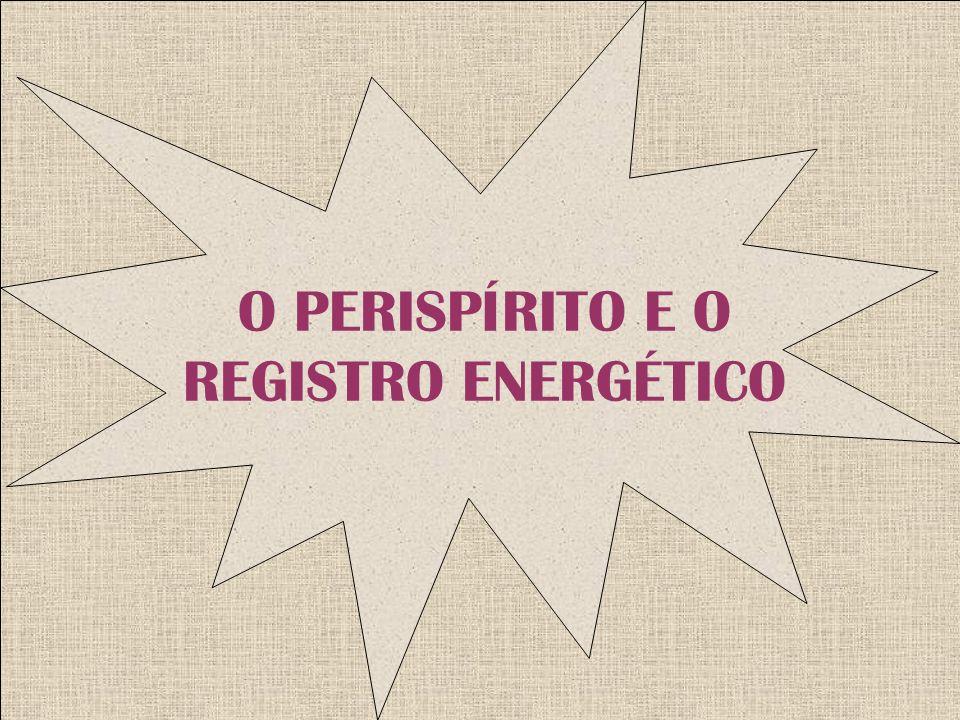 O PERISPÍRITO E O REGISTRO ENERGÉTICO