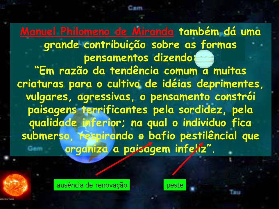 Manuel Philomeno de Miranda também dá uma grande contribuição sobre as formas pensamentos dizendo: