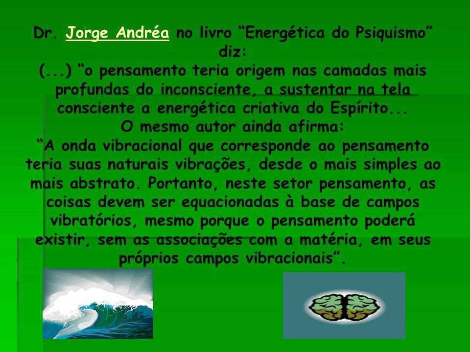 Dr. Jorge Andréa no livro Energética do Psiquismo diz: