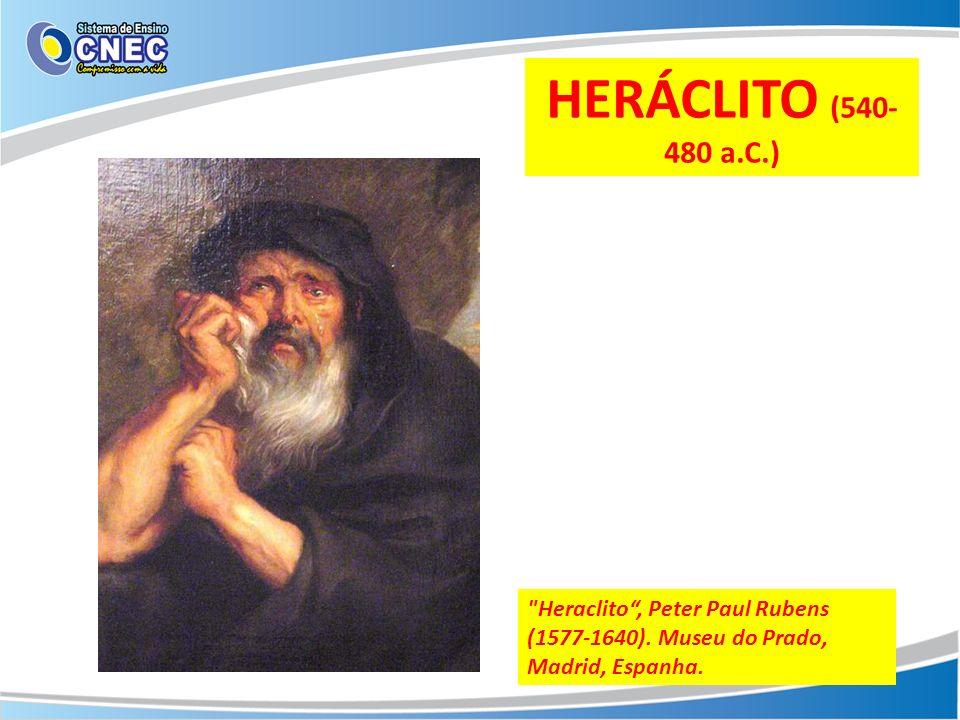 HERÁCLITO (540-480 a.C.) Heraclito , Peter Paul Rubens (1577-1640).