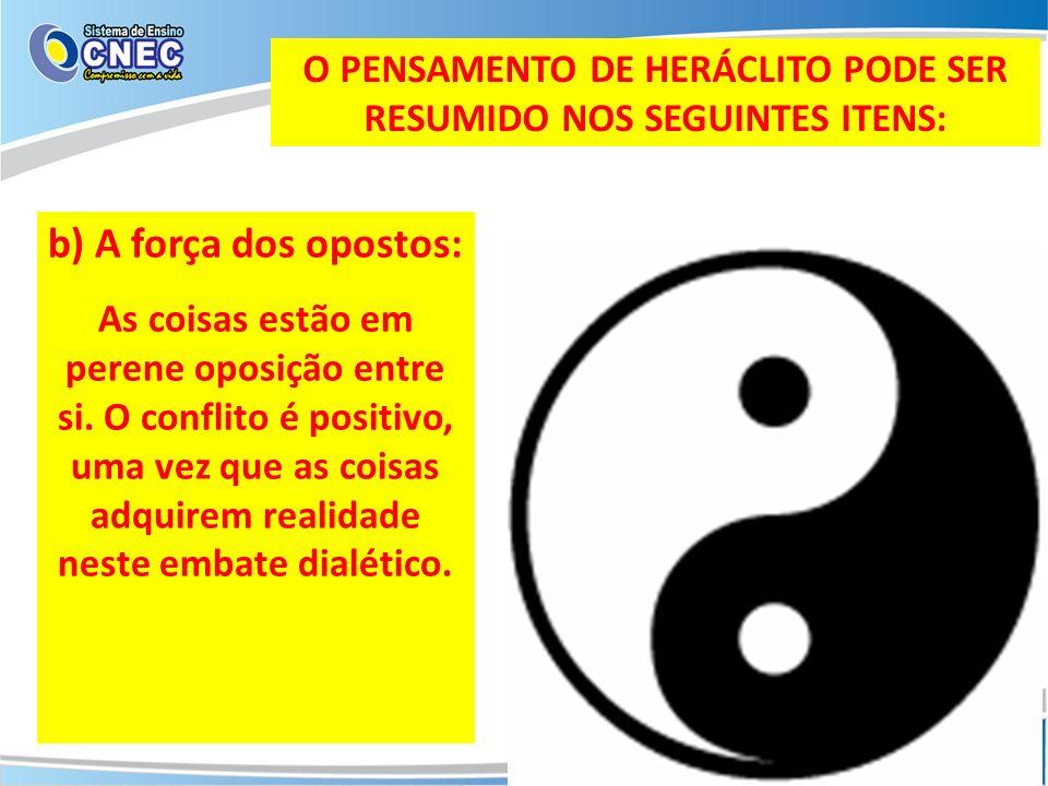O PENSAMENTO DE HERÁCLITO PODE SER RESUMIDO NOS SEGUINTES ITENS: