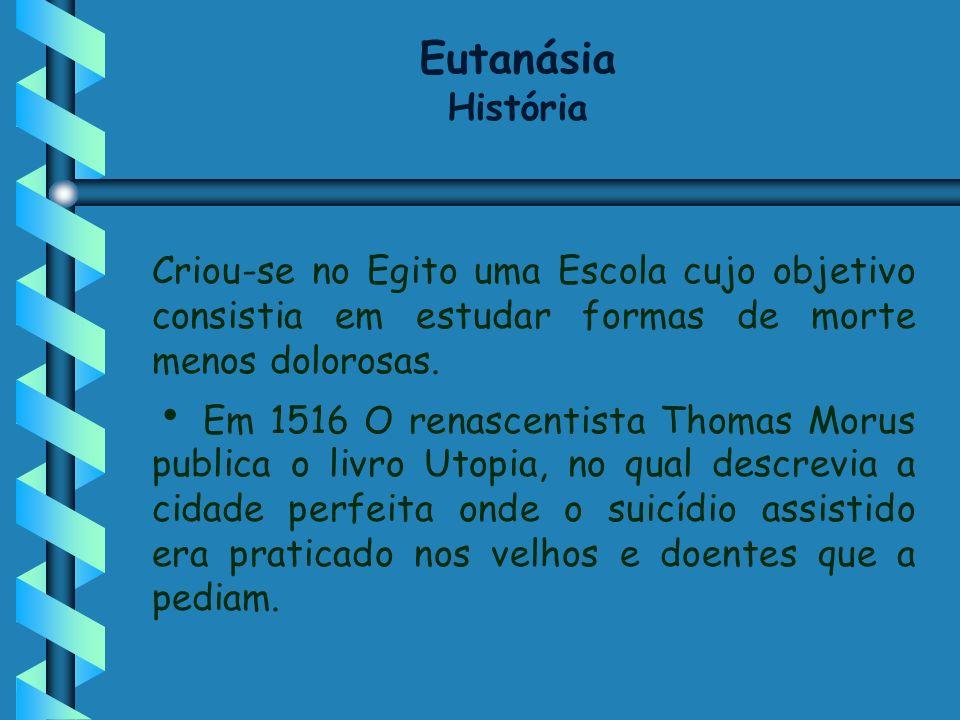 Eutanásia História Criou-se no Egito uma Escola cujo objetivo consistia em estudar formas de morte menos dolorosas.