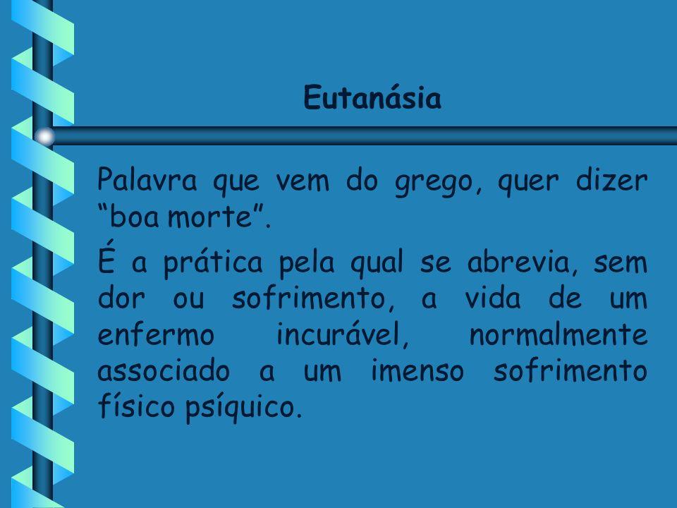 Eutanásia Palavra que vem do grego, quer dizer boa morte .
