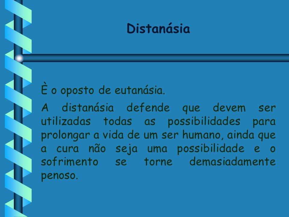 Distanásia È o oposto de eutanásia.