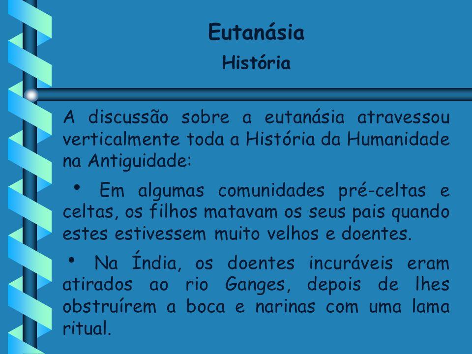 EutanásiaHistória. A discussão sobre a eutanásia atravessou verticalmente toda a História da Humanidade na Antiguidade: