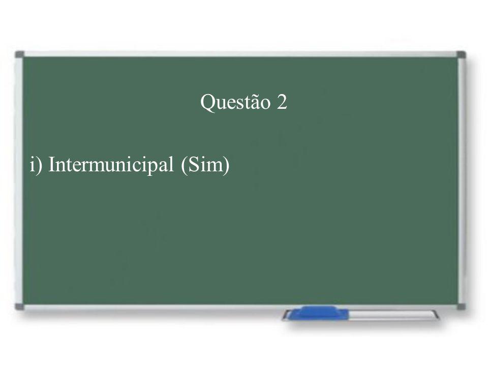 Questão 2 i) Intermunicipal (Sim)