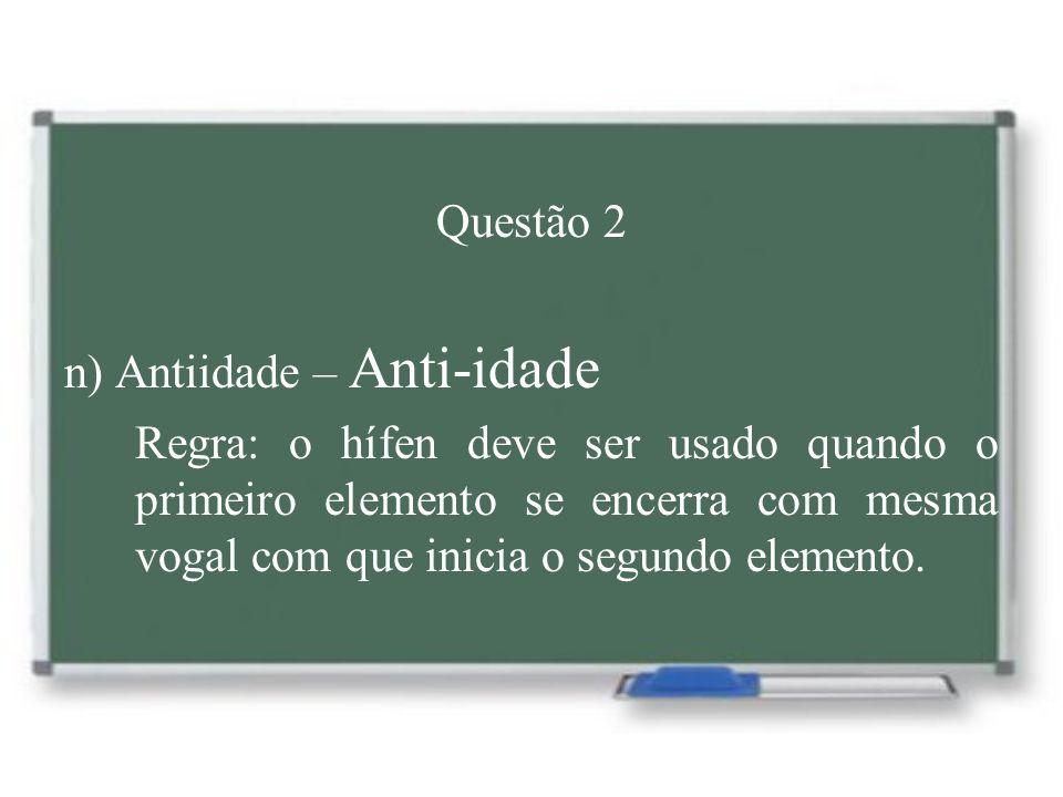 Questão 2 n) Antiidade – Anti-idade.