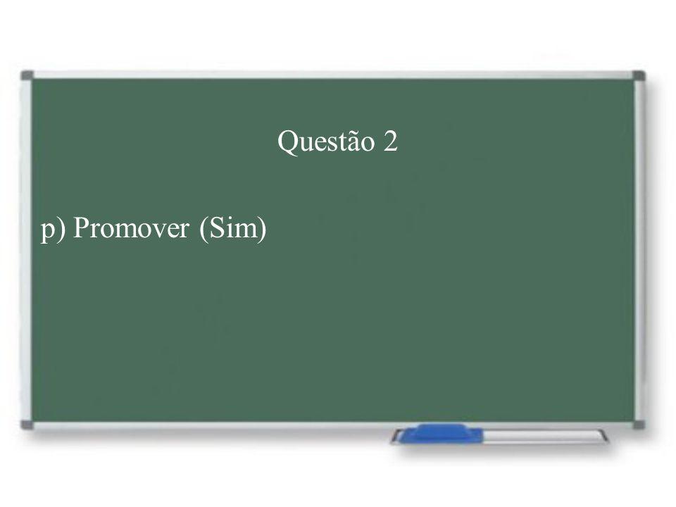 Questão 2 p) Promover (Sim)