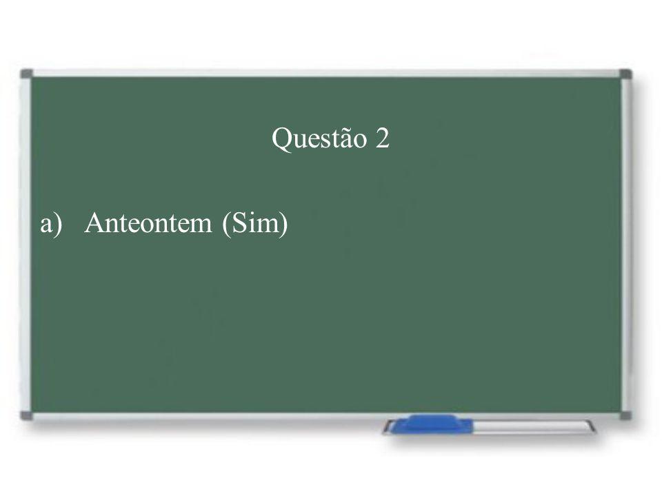 Questão 2 Anteontem (Sim)