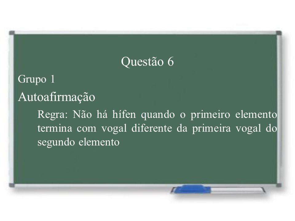 Questão 6 Autoafirmação Grupo 1