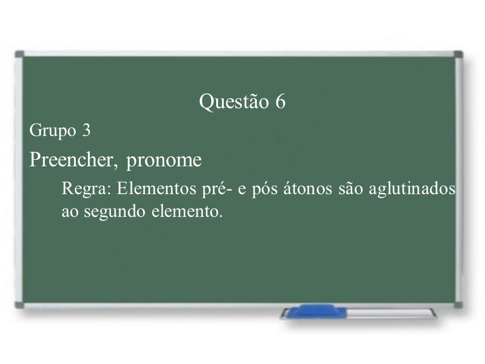 Questão 6 Preencher, pronome Grupo 3