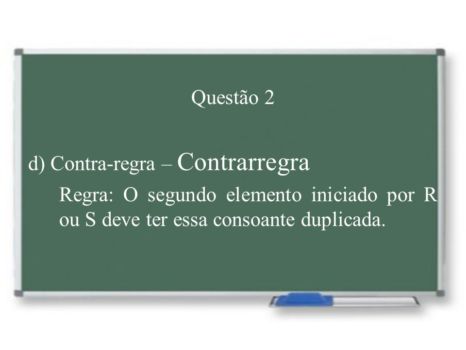 Questão 2 d) Contra-regra – Contrarregra.