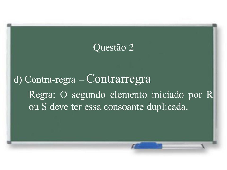 Questão 2d) Contra-regra – Contrarregra.