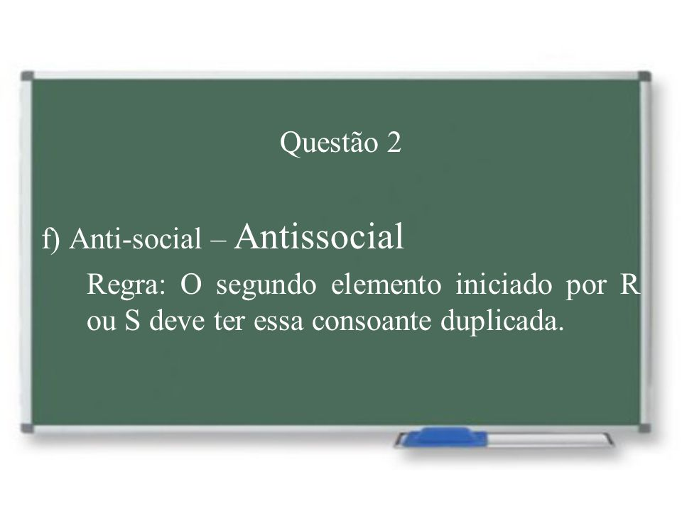 Questão 2 f) Anti-social – Antissocial.