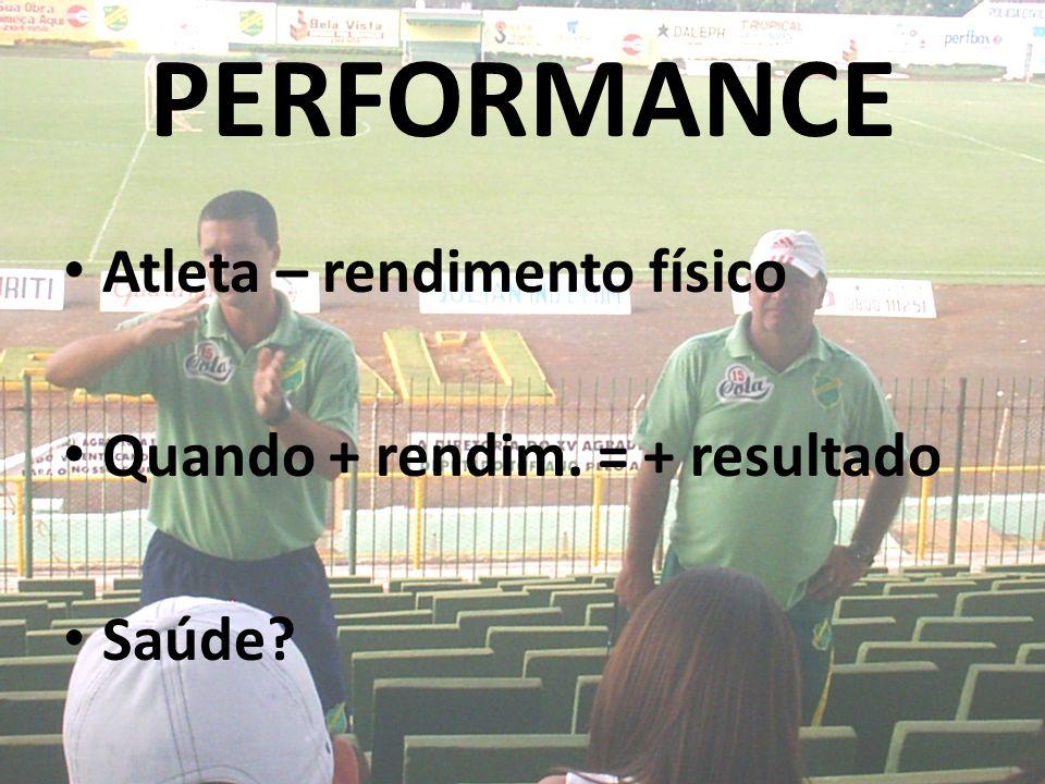 PERFORMANCE Atleta – rendimento físico Quando + rendim. = + resultado