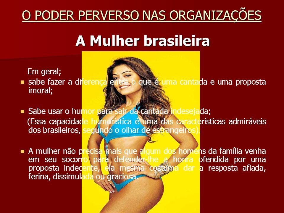 A Mulher brasileira O PODER PERVERSO NAS ORGANIZAÇÕES Em geral;